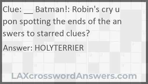 __ Batman!: Robin's cry upon spotting the ends of the answers to starred clues? Answer