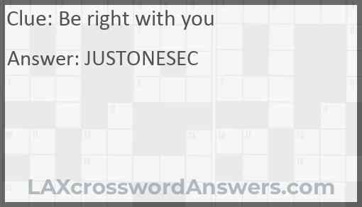 Be right with you Answer