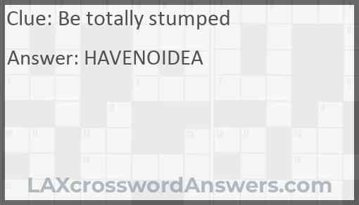 Be totally stumped Answer