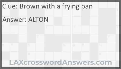 Brown with a frying pan Answer