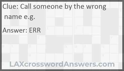 Call someone by the wrong name e.g. Answer