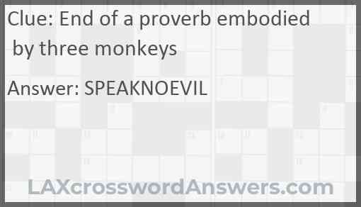 End of a proverb embodied by three monkeys Answer