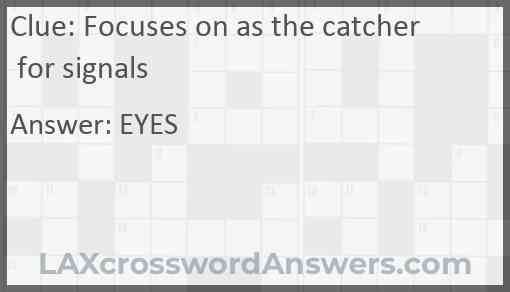 Focuses on as the catcher for signals Answer