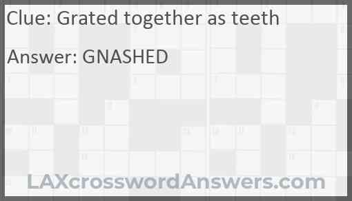 Grated together as teeth Answer