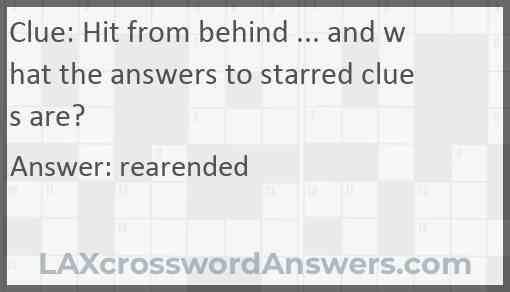 Hit from behind ... and what the answers to starred clues are? Answer