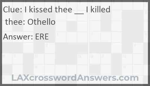 I kissed thee __ I killed thee: Othello Answer