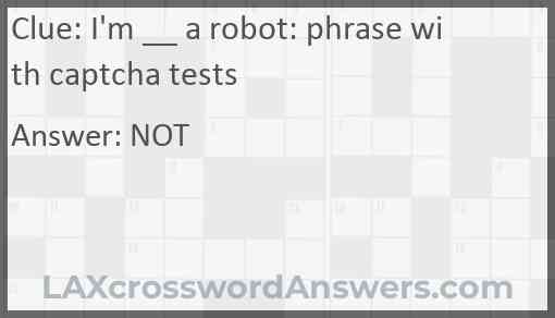 I'm __ a robot: phrase with captcha tests Answer