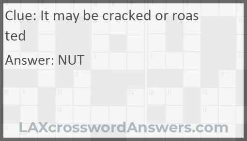 It may be cracked or roasted Answer