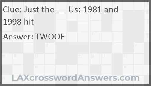 Just the __ Us: 1981 and 1998 hit Answer