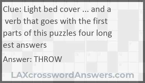Light bed cover ... and a verb that goes with the first parts of this puzzles four longest answers Answer