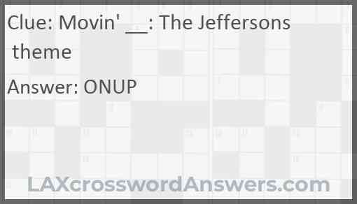 Movin' __: The Jeffersons theme Answer