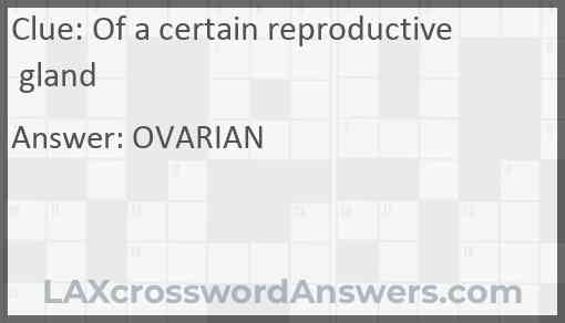 Of a certain reproductive gland Answer