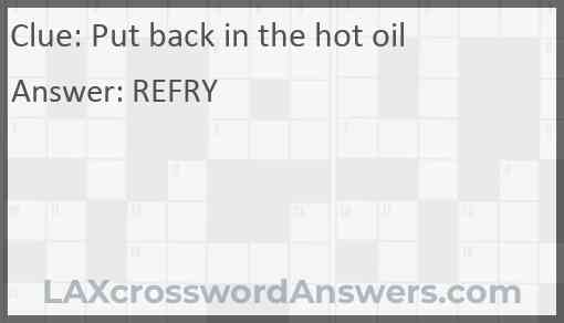 Put back in the hot oil Answer