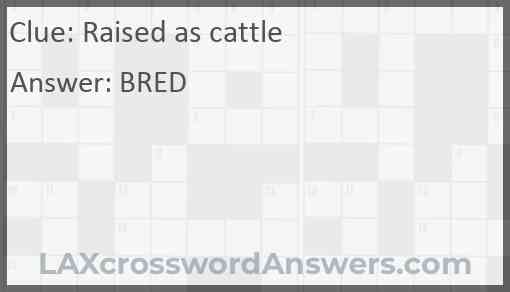 Raised, as cattle Answer