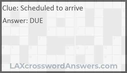 Scheduled to arrive Answer