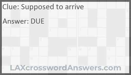 Supposed to arrive Answer