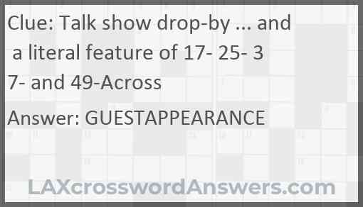 Talk show drop-by ... and a literal feature of 17- 25- 37- and 49-Across Answer