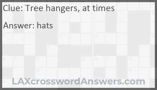 Tree hangers, at times Answer