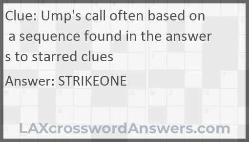 Ump's call often based on a sequence found in the answers to starred clues Answer