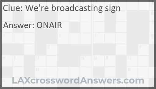 We're broadcasting sign Answer