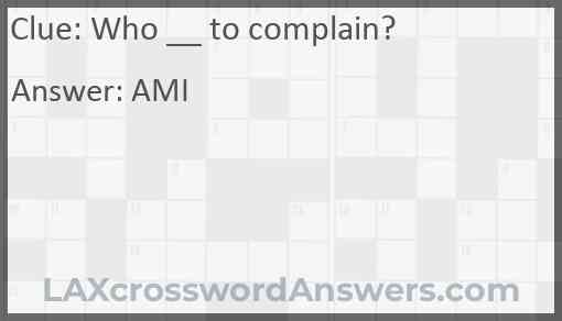 Who __ to complain? Answer