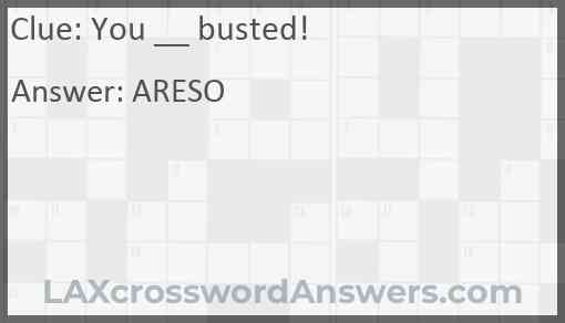 You __ busted! Answer